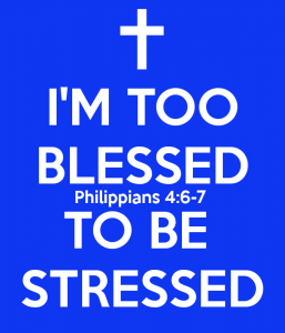 i-m-too-blessed-philippians-4-6-7-to-be-stressed
